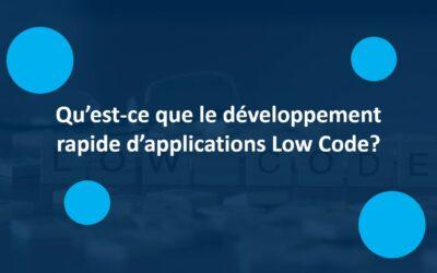 Qu'est-ce que le développement rapide d'applications Low Code?