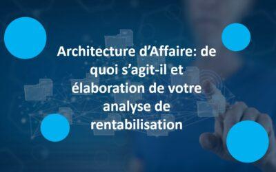 Architecture d'Affaire: de quoi s'agit-il et élaboration de votre analyse de rentabilisation