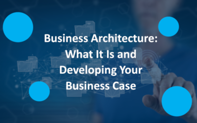 Business Architecture: What It Is and Developing Your Business Case