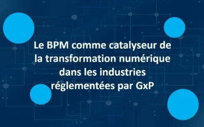 Le BPM comme catalyseur de la transformation numérique dans les industries réglementées par GxP