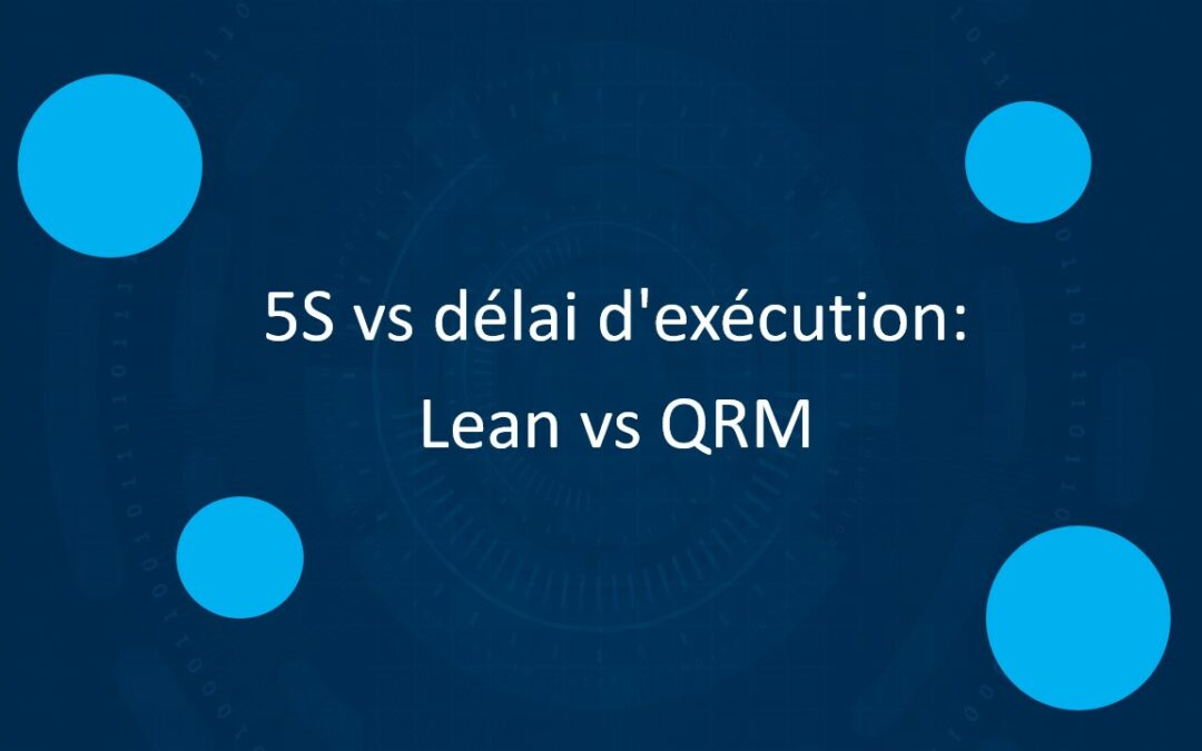 5S vs délai d'exécution – Lean vs QRM
